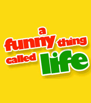 Funny Thing Called Life